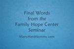 Final Words from the Family Hope Center Seminar via ManyHatsMommy.com