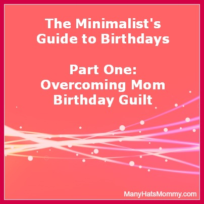 You, too, can overcome mom birthday party guilt! via manyhatsmommy.com