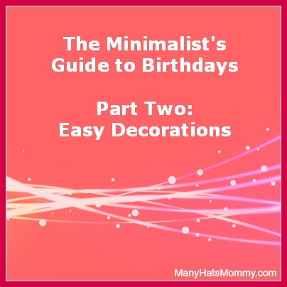 Get ideas for easy #birthday party decorations! via manyhatsmommy.com