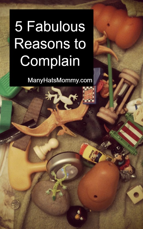 Discover 5 great reasons to complain! via manyhatsmommy.com